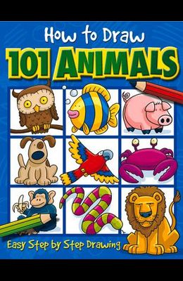 How to Draw 101 Animals: Easy Step-By-Step Drawing
