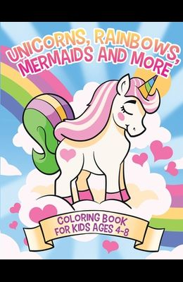 Unicorns, Rainbows, Mermaids and More: Coloring Book for Kids Ages 4-8