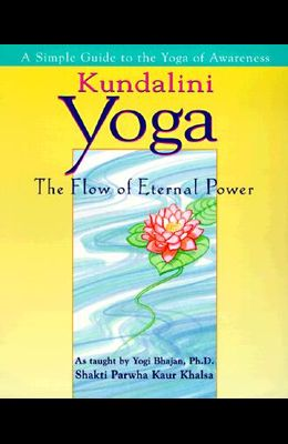 Kundalini Yoga: The Flow of Eternal Power