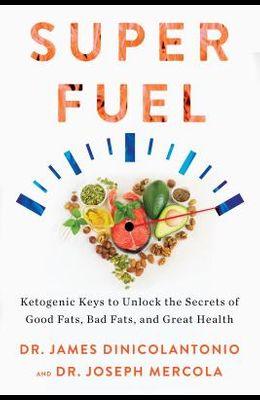 Super Fuel: Ketogenic Keys to Unlock the Secrets of Good Fats, Bad Fats, and Great Health