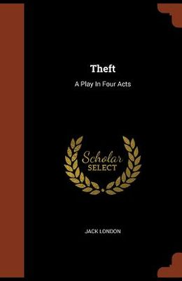 Theft: A Play in Four Acts