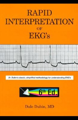 Rapid Interpretation of EKG's: Dr. Dubin's Classic, Simplified Methodology for Understanding EKG's