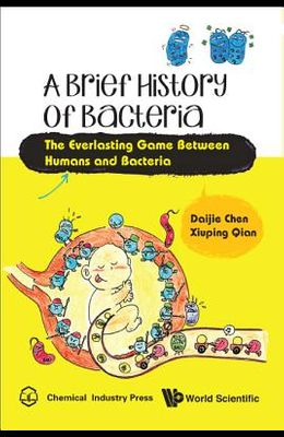 A Brief History of Bacteria: The Everlasting Game Between Humans and Bacteria