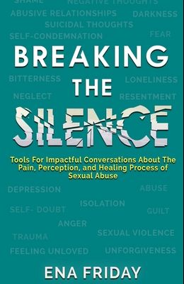Breaking The Silence: Tools for impactful conversations about the pain, perception and healing process of child abuse