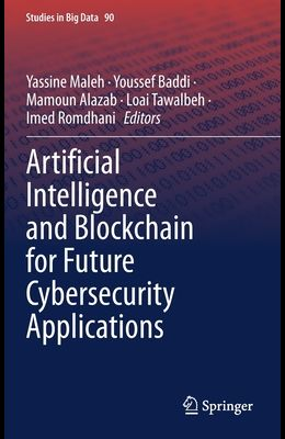 Artificial Intelligence and Blockchain for Future Cybersecurity Applications