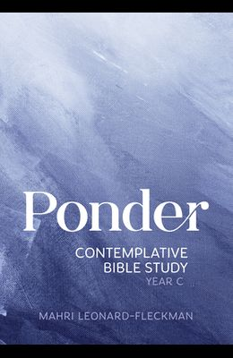 Ponder: Contemplative Bible Study for Year C