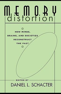 Memory Distortion: How Minds, Brains, and Societies Reconstruct the Past