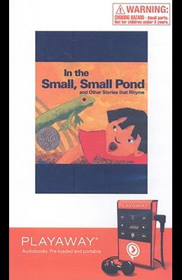 In the Small, Small Pond and Other Stories That Rhyme: In the Small, Small Pond/ Stars! Stars! Stars!/Wild about Books/Come On, Rain!/Zin! Zin! Zin! a