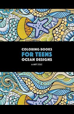 Coloring Books For Teens: Ocean Designs: Zendoodle Sharks, Sea Horses, Fish, Sea Turtles, Crabs, Octopus, Jellyfish, Shells & Swirls; Detailed D