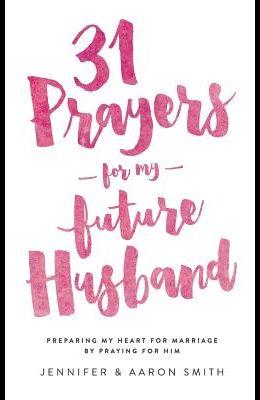 31 Prayers For My Future Husband: Preparing M