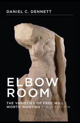 Elbow Room, New Edition: The Varieties of Free Will Worth Wanting