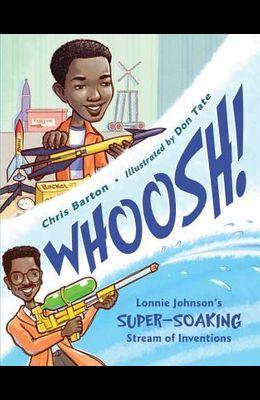 Whoosh!: Lonnie Johnson's Super-Soaking Stream of Inventions