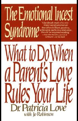 The Emotional Incest Syndrome: What to Do When a Parent's Love Rules Your Life