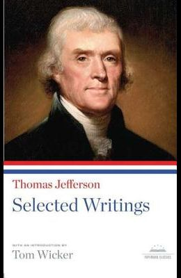 Thomas Jefferson: Selected Writings: A Library of America Paperback Classic