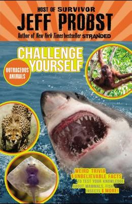 Outrageous Animals: Weird trivia and unbelievable facts to test your knowledge about mammals, fish, insects and more! (Challenge Yourself)