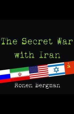The Secret War with Iran Lib/E: The 30-Year Clandestine Struggle Against the World's Most Dangerous Terrorist Power