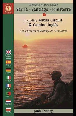 A Camino Pilgrim's Guide Sarria - Santiago - Finisterre: Including Muxía Circuit & Camino Inglés - 3 Short Routes to Santiago de Compostela