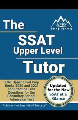 SSAT Upper Level Tutor: SSAT Upper Level Prep Books 2020 and 2021 and Practice Test Questions for the Secondary School Admission Test [Include
