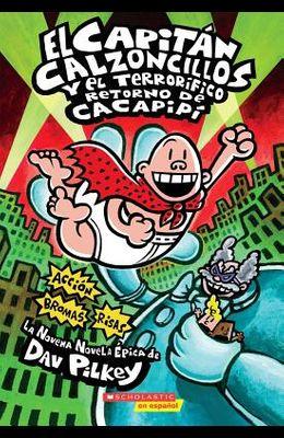 El Capitán Calzoncillos Y El Terrorífico Retorno de Cacapipí (Captain Underpants #9), 9: (Spanish Language Edition of Captain Underpants and the Terri