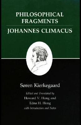 Kierkegaard's Writings, VII, Volume 7: Philosophical Fragments, or a Fragment of Philosophy/Johannes Climacus, or de Omnibus Dubitandum Est. (Two Book