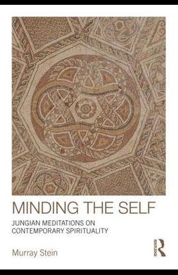 Minding the Self: Jungian meditations on contemporary spirituality