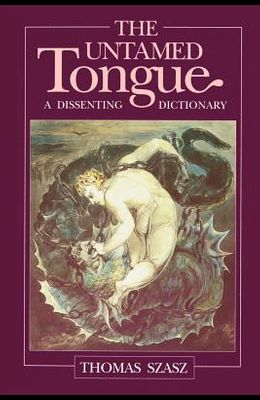 The Untamed Tongue: A Dissenting Dictionary