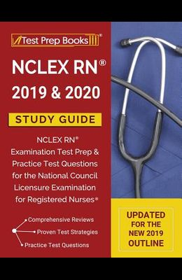 NCLEX RN 2019 & 2020 Study Guide: NCLEX RN Examination Test Prep & Practice Test Questions for the National Council Licensure Examination for Register