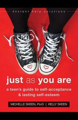 Just as You Are: A Teen's Guide to Self-Acceptance and Lasting Self-Esteem