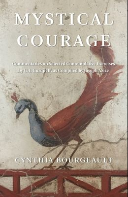 Mystical Courage: Commentaries on Selected Contemplative Exercises by G.I. Gurdjieff, as Compiled by Joseph Azize