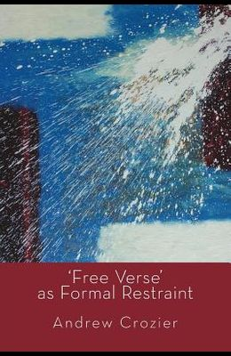 'Free Verse' as Formal Restraint