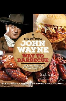 The Official John Wayne Way to Barbecue