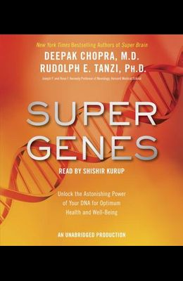 Super Genes: Unlock the Astonishing Power of Your DNA for Optimum Health and Well-Being