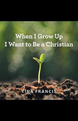 When I Grow Up I Want to Be a Christian