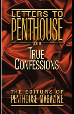 Letters to Penthouse XXIII: True Confessions