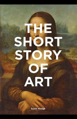 The Short Story of Art: A Pocket Guide to Key Movements, Works, Themes, & Techniques (Art History Introduction, a Guide to Art)