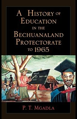 A History of Education in the Bechuanaland Protectorate to 1965