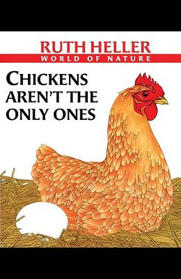 Chickens Aren't the Only Ones: A Book about Animals Who Lay Eggs
