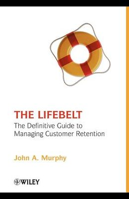 The Lifebelt: The Definitive Guide to Managing Customer Retention