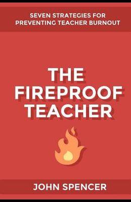 The Fireproof Teacher: Seven Strategies for Preventing Teacher Burnout