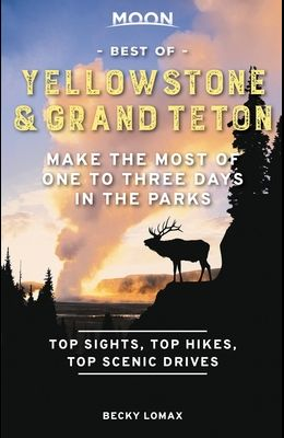 Moon Best of Yellowstone & Grand Teton: Make the Most of One to Three Days in the Parks