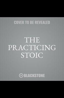 The Practicing Stoic Lib/E