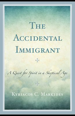 The Accidental Immigrant: A Quest for Spirit in a Skeptical Age