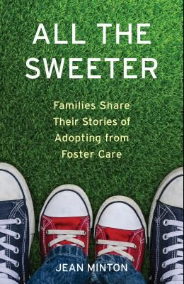 All the Sweeter: Families Share Their Stories of Adopting from Foster Care
