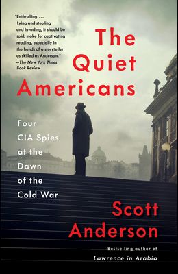 The Quiet Americans: Four CIA Spies at the Dawn of the Cold War