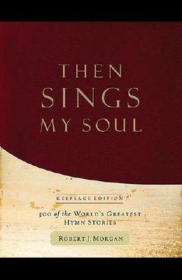 Then Sings My Soul - Keepsake Edition
