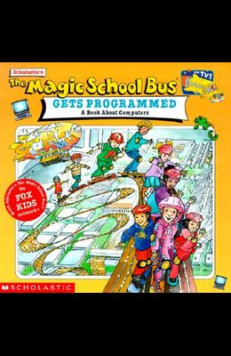 The Magic School Bus Gets Programmed: A Book about Computers