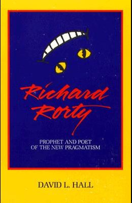 Richard Rorty: Prophet and Poet of the New Pragmatism