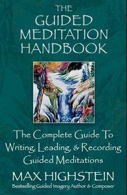 The Guided Meditation Handbook: The Complete Guide to Writing, Leading, & Recording Guided Meditations