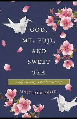 God, Mt. Fuji, and Sweet Tea: A Wife's Journey to Save Her Marriage
