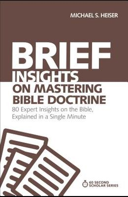 Brief Insights on Mastering Bible Doctrine: 80 Expert Insights, Explained in a Single Minute